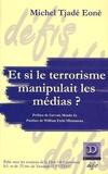 Michel Tjade Eone - Et si le terrorisme manipulait les médias ?.