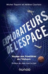 Michel Tognini et Hélène Courtois - Explorateurs de l'espace - Voyage aux frontières de l'univers.