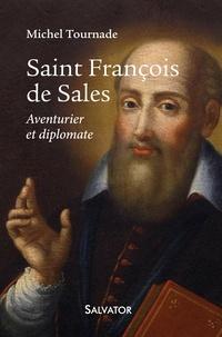Saint François de Sales- Aventurier et diplomate - Michel Tournade pdf epub