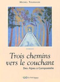 Michel Tournade - Trois chemins vers le couchant - Des Alpes à Compostelle.