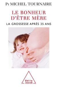 Michel Tournaire - Le bonheur d'être mère - La grossesse après 35 ans.