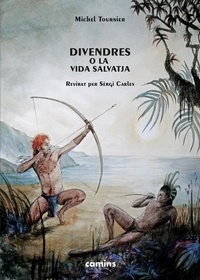 Michel Tournier et Serge Carles - Divendres o la vida salvatja.