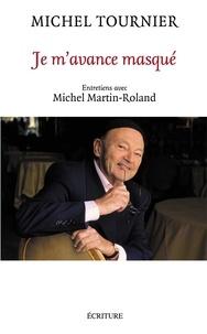 Michel Tournier - Je m'avance masqué.