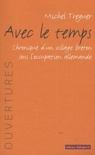 Michel Tréguer - Avec le temps - Chronique d'un village breton sous l'occupation allemande.