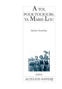 Michel Tremblay - À toi, pour toujours, ta Marie-Lou.
