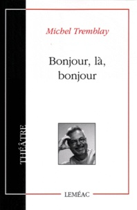 Michel Tremblay - Bonjour, là, bonjour.