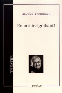 Michel Tremblay - Enfant insignifiant !.