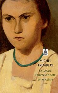 Michel Tremblay - La grosse femme d'à côté est enceinte.