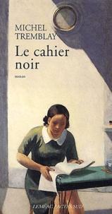 Michel Tremblay - Le cahier noir.