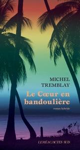 Michel Tremblay - Le coeur en bandoulière - Roman hybride.