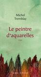 Michel Tremblay - Le peintre d'aquarelles.