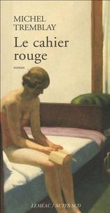 Michel Tremblay - Les cahiers de Céline Tome 2 : Le cahier rouge.