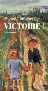 Michel Tremblay - Victoire ! - Roman élégiaque.