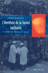 Michel Trépanier - L'aventure de la fusion nucléaire.