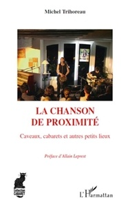 Michel Trihoreau - La chanson de proximité - Caveaux, cabarets et autres petits lieux.