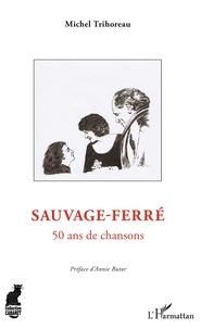 Michel Trihoreau - Sauvage-Ferré - 50 ans de chansons.