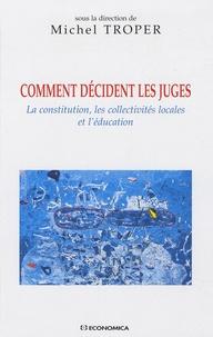 Michel Troper - Comment décident les juges - La constitution, les collectivités locales et l'éducation.