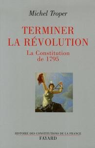 Michel Troper - Terminer la Révolution - La Constitution de 1795.