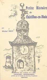 Michel Truc et  Société des écrivains dauphino - Petite histoire de Châtillon-en-Diois.