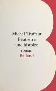 Michel Truffaut - Peut-être une histoire.
