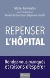 Michel Tsimaratos - Repenser l'hôpital - Rendez-vous manqués et raisons d'espérer.