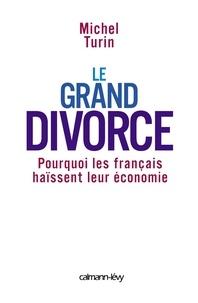 Michel Turin - Le Grand Divorce - Pourquoi les français haïssent leur économie.