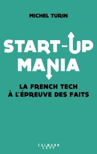 Michel Turin - Start-up mania - La French Tech à l'épreuve des faits.