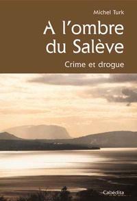 Michel Turk - A l'ombre du Salève - Crime et drogue.