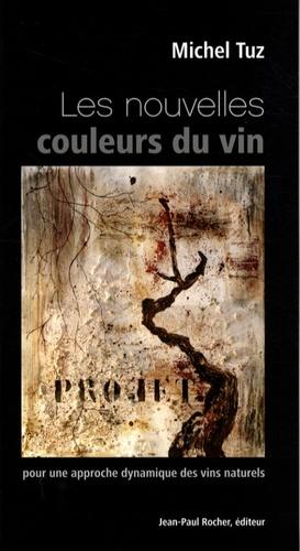 Michel Tuz - Les nouvelles couleurs du vin - Pour une approche dynamique des vins naturels.