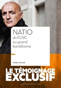 Télécharger google ebooks mobile Natio du FLNC au grand banditisme 9782358876216 DJVU PDF par Michel Ucciani