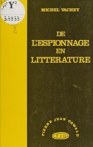 Michel Vachey - De l'espionnage en littérature - L'effet Larsen.
