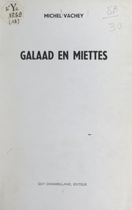 Michel Vachey et J.-B. Sire - Galaad en miettes.