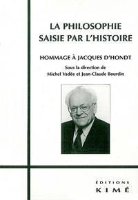 Michel Vadée et  Collectif - LA PHILOSOPHIE SAISIE PAR L'HISTOIRE. - Hommage à Jacques D'Hondt.