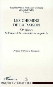 Michel Vadée et Joachim Wilke - LES CHEMINS DE LA RAISON. - XXème siècle, la France à la recherche de sa pensée.