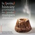 Michel Vagner et Pascal Baudoin - La (petite) histoire gourmande des (grandes) marques alsaciennes.