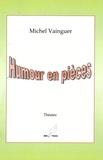 Michel Vainguer - Humour en pièces.