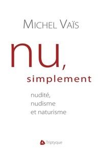 Michel Vaïs - Nu, simplement - Nudité, nudisme et naturisme.