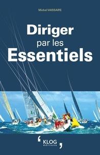 Michel Vaissaire - Diriger par les Essentiels.