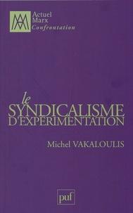 Michel Vakaloulis - Le syndicalisme d'expérimentation.