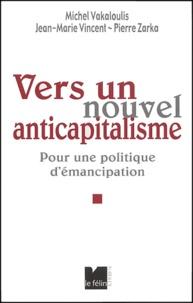 Michel Vakaloulis et Jean-Marie Vincent - Vers un nouvel anticapitalisme - Pour une politique d'émancipation.