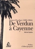 Michel Valette - De Verdun à Cayenne - Robert Porchet (1891-1964).