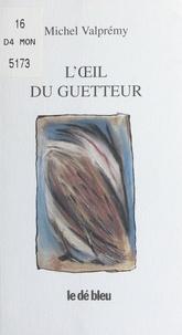 Michel Valprémy - L'oeil du guetteur.