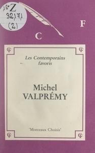 Michel Valprémy et  Collectif - Michel Valprémy - Morceaux choisis. Edition commentée, avec notes, notices bibliographiques, jugements, exercices.