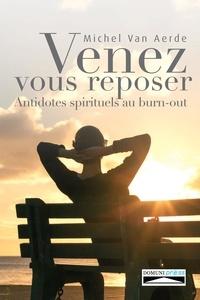 Michel Van Aerde - Venez vous reposer - Antidotes spirituels au burn-out.