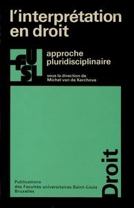 Michel Van de Kerchove - L'interprétation en droit - Approche pluridisciplinaire.
