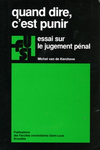 Michel Van de Kerchove - Quand dire, c'est punir - Essai sur le jugement pénal.