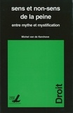 Michel Van de Kerchove - Sens et non-sens de la peine - Entre mythe et mystification.