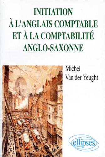 Michel Van der Yeught - Initiation à l'anglais comptable et à la comptabilité anglo-saxonne - BTS comptabilité et gestion, écoles supérieures de commerce, diplômes universitaires comptables.
