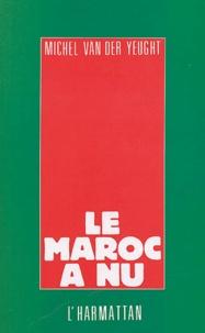 Michel Van der Yeught - Le Maroc à nu.