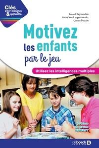 Michel Van Langendonckt et Michel Van Langendonckt - Motivez les enfants par le jeu - Utilisez les intelligences multiples.
